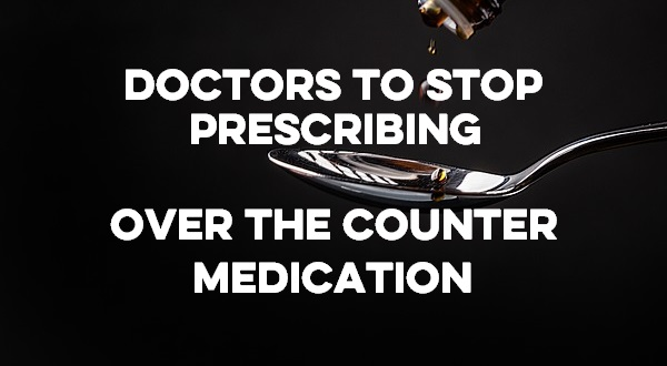 "Text saying ""doctors to stop prescribing over the counter medication"""