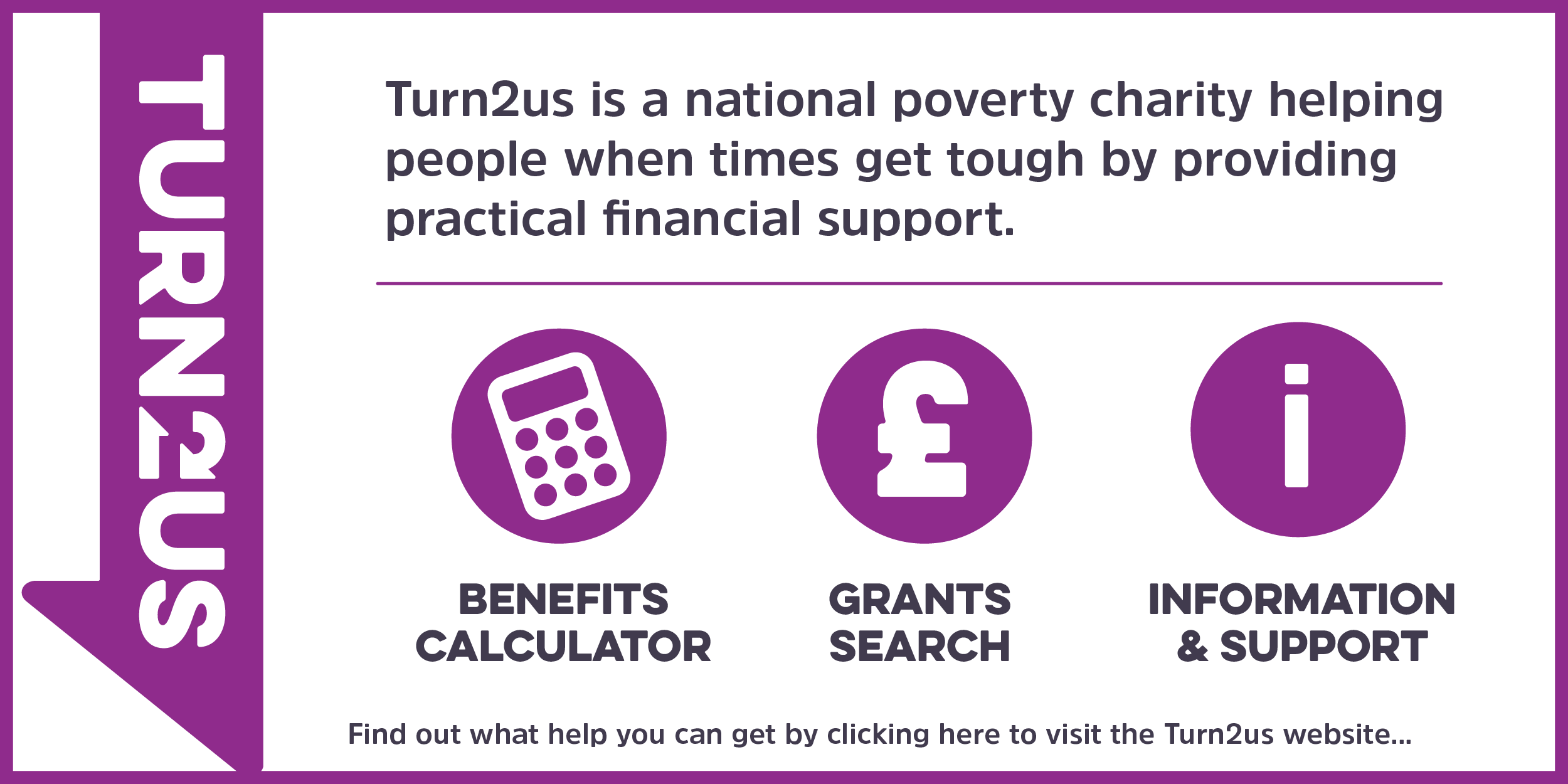 Button to Turn2us website for the benefits calculator, grants search and information and support